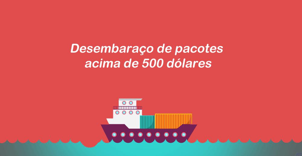 Desembaraço aduaneiro de pacotes acima de US$500